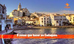 8 cosas que hacer en Cadaqués