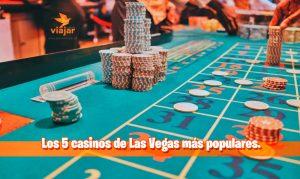 Los 5 casinos de Las Vegas más populares