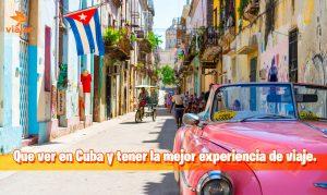 Que ver en Cuba y tener la mejor experiencia de viaje
