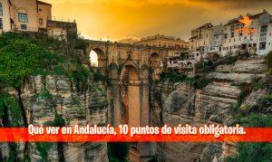 Qué ver en Andalucía, 10 puntos de visita obligatoria