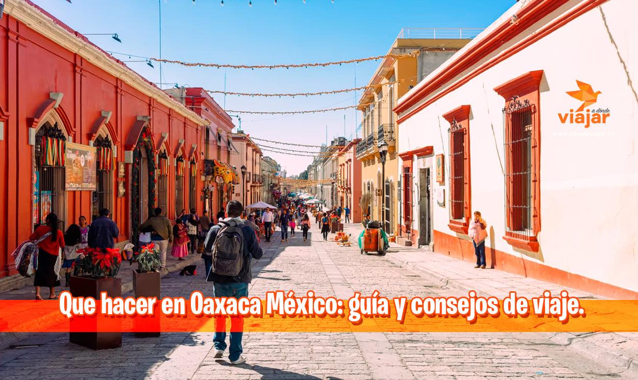 Que hacer en Oaxaca México: guía y consejos de viaje