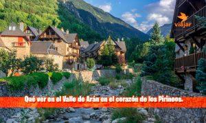 Qué ver en el Valle de Arán en el corazón de los Pirineos