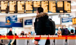 Qué es Skyscanner vuelos baratos